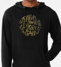It's never too late to start again - Aerosmith Quote - Gold Lightweight Hoodie