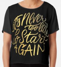 It's never too late to start again - Aerosmith Quote - Gold Chiffon Top