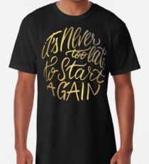 It's never too late to start again - Aerosmith Quote - Gold Long T-Shirt