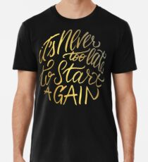 It's never too late to start again - Aerosmith Quote - Gold Premium T-Shirt