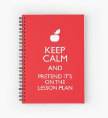 Keep Calm and Pretend it's on the Lesson Plan Spiral Notebook
