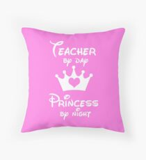 Teacher By Day Princess By Night  Throw Pillow