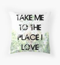 Take Me to The Place I Love Throw Pillow