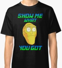 SHOW ME WHAT YOU GOT Classic T-Shirt