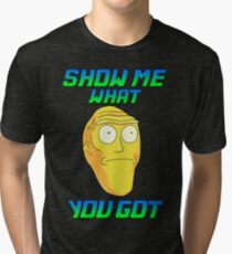 SHOW ME WHAT YOU GOT Tri-blend T-Shirt