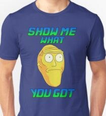 SHOW ME WHAT YOU GOT T-Shirt