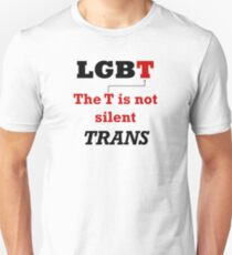 TRANS - The T is not silent Unisex T-Shirt