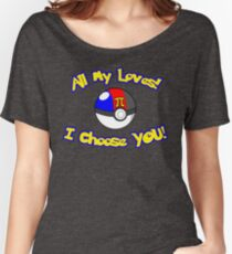 Parody: I Choose All My Loves! (Polyamory Alternate) Women's Relaxed Fit T-Shirt