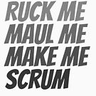 Ruck me maul me make me scrum rugby humor  by Ricaso