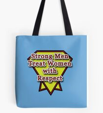 Strong Men Treat Women With Respect Tote Bag