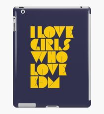 I Love Girls Who Love EDM (Electronic Dance Music) [mustard] iPad Case/Skin