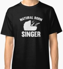 Natural Born Singer Classic T-Shirt