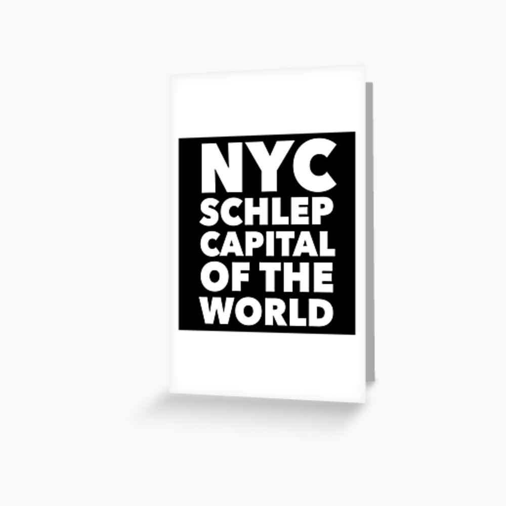 Gift for New Yorkers - NYC Schlep Capital of the World Greeting Card