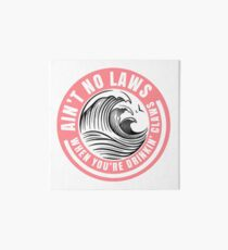 Ain't no laws when drinking claws Art Board Print