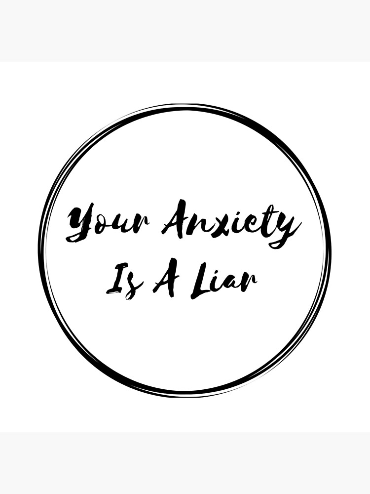 Your Anxiety Is A Liar by zacpphillips