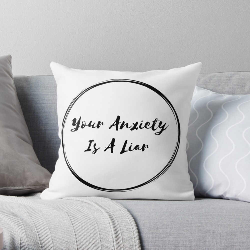 Your Anxiety Is A Liar Throw Pillow