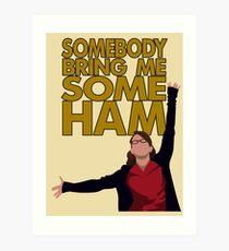 Liz Lemon - Somebody bring me some ham Art Print