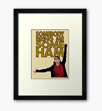 Liz Lemon - Somebody bring me some ham Framed Print