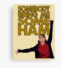 Liz Lemon - Somebody bring me some ham Canvas Print
