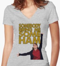 Liz Lemon - Somebody bring me some ham Women's Fitted V-Neck T-Shirt