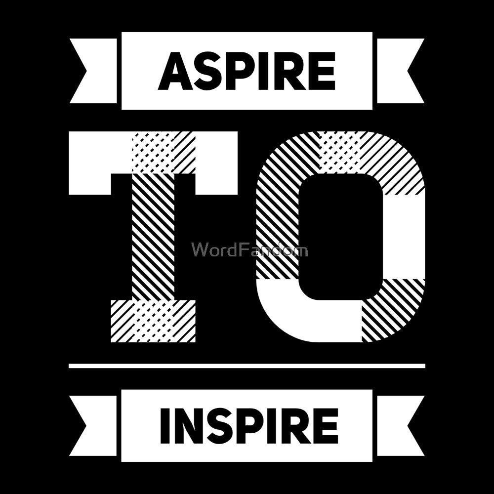 Motivational Inspirational and Positive quote -  Aspire to inspire typography text art by Word Fandom - wordfandom by WordFandom
