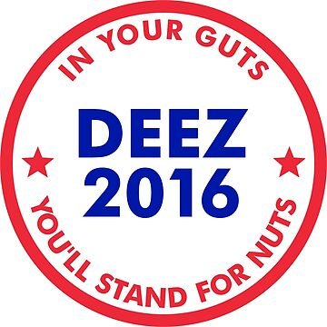 Deez Nuts 2016: In Your Guts You'll Stand For Nuts by tuliptreetees