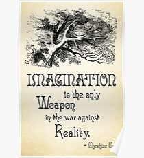 Alice in Wonderland Quote - Imagination is the only Weapon in the war against Reality - Cheshire Cat - 0139 Poster