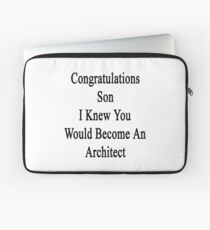 Congratulations Son I Knew You Would Become An Architect  Laptop Sleeve