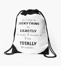 As long as everything is exactly the way I want it, I'm totally flexible Drawstring Bag