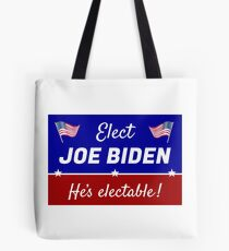 Elect Joe Biden: He's electable! Tote Bag