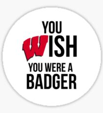you wish you were a badger Sticker