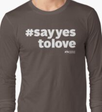 # Say Yes To Love (white text) Long Sleeve T-Shirt
