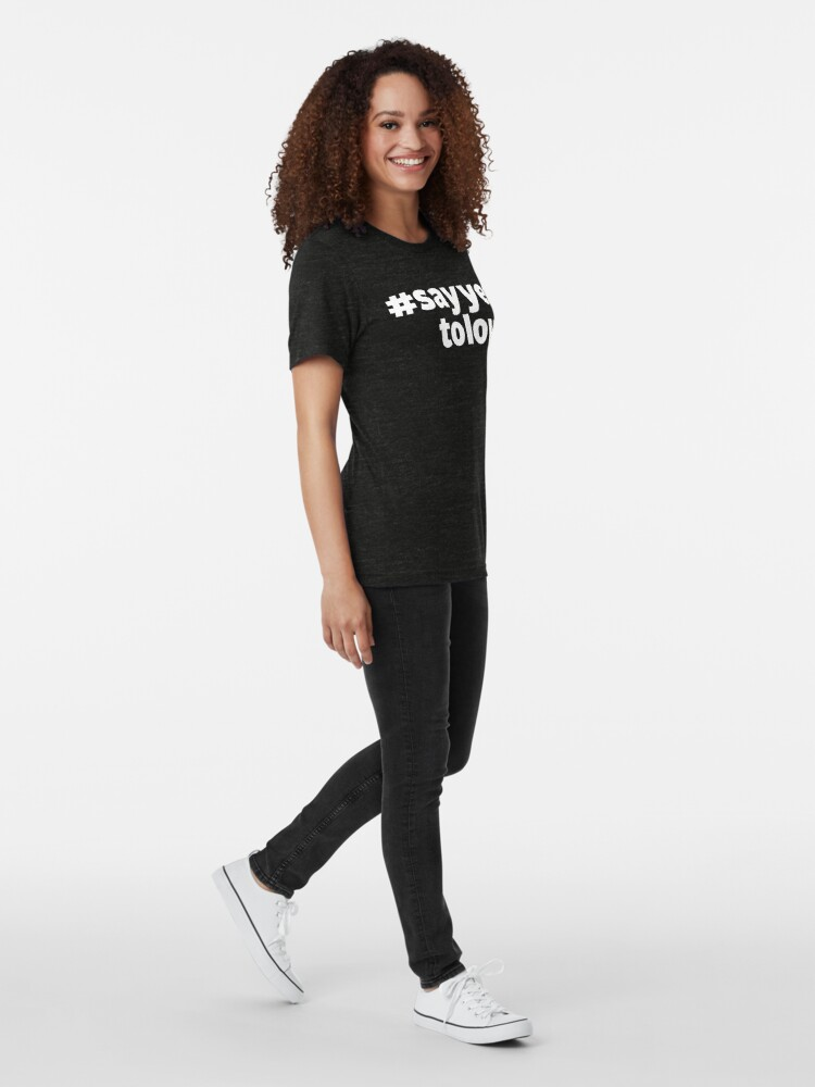 Alternate view of # Say Yes To Love (white text) Tri-blend T-Shirt