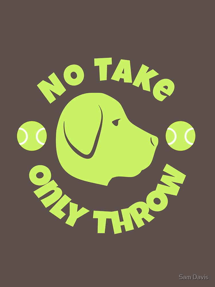 No Take Only Throw - Design 1 by reallyjustsam