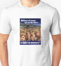 Millions Of Troops Are On The Move... Is Your Trip Necessary? Unisex T-Shirt