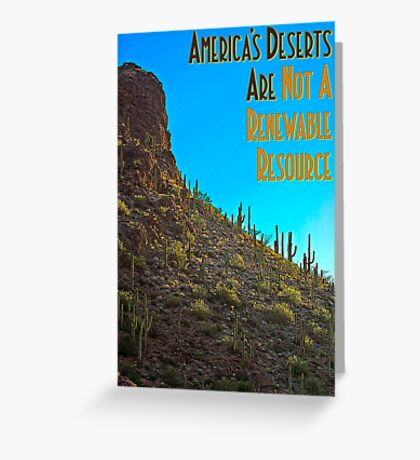America's Deserts Are Not A Renewable Resource Greeting Card