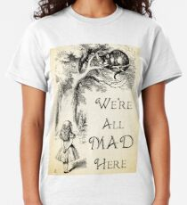 Alice in Wonderland Quote - We're All Mad Here - Cheshire Cat Quote - 0104 Classic T-Shirt