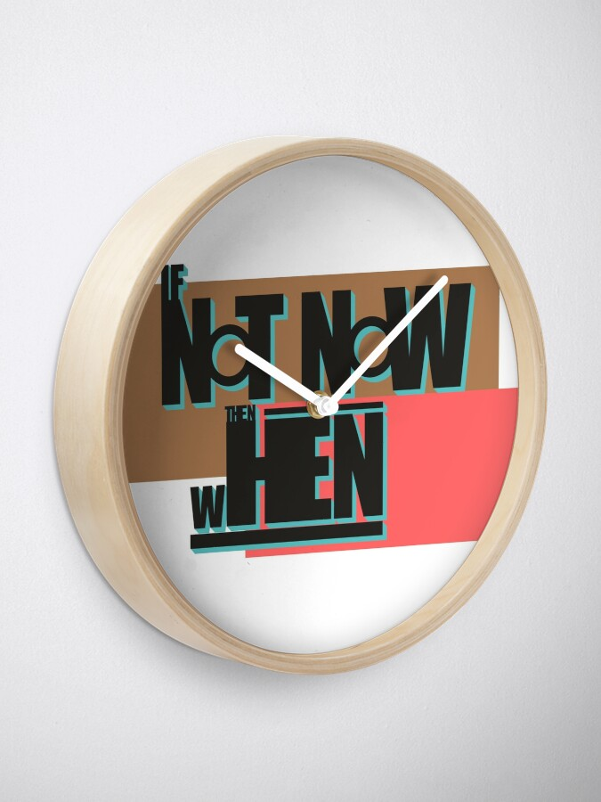 Alternate view of If Not Now Then When Clock
