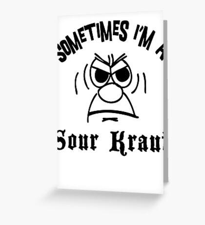 "German ""Sometimes I'm A Sour Kraut"" T-Shirt Greeting Card"
