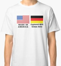 Made In America With German Parts Classic T-Shirt