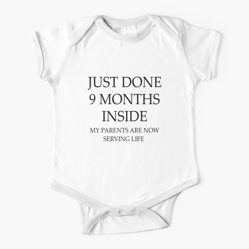 Just Done 9 Months Inside My Parents Are Now Serving Life Baby One-Piece