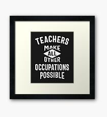 Teachers Make Other Occupations Possible Framed Print