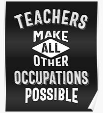 Teachers Make Other Occupations Possible Poster