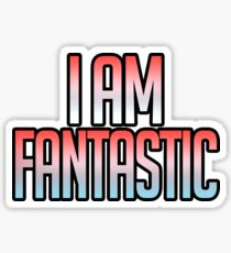 I Am Fantastic Glossy Sticker
