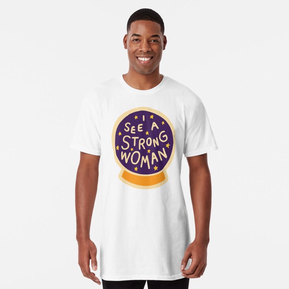 I see a strong woman Long T-Shirt