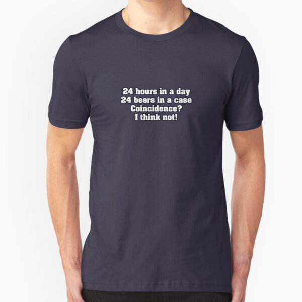 24 hours in a day 24 beers in a case Coincidence? I think not! Slim Fit T-Shirt