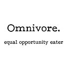 Omnivore. equal opportunity eater by Gluttoinc