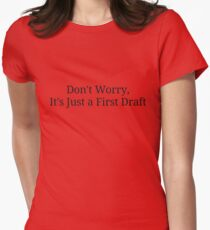 It's Just a First Draft Womens Fitted T-Shirt
