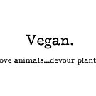 Vegan - love animals...devour plants by Gluttoinc