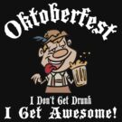 Oktoberfest I Don't Get Drunk I Get Awesome by HolidayT-Shirts